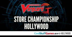 Cardfight!! Vanguard: $200 Store Credit Store Championship @ Cool Stuff Games - Hollywood