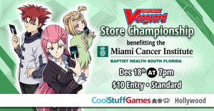 Cardfight!! Vanguard Store Championship benefiting the Miami Cancer Institute @ Cool Stuff Games - Hollywood