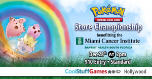 Pokémon: Store Championship benefiting the Miami Cancer Institute @ Cool Stuff Games - Hollywood