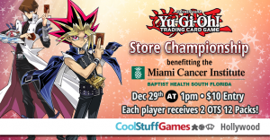 Yu-Gi-Oh!: Store Championship/UDS Qualifier benefiting the Miami Cancer Institute @ Cool Stuff Games - Hollywood