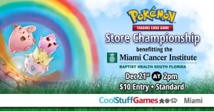 Pokémon: Store Championship benefiting the Miami Cancer Institute @ Cool Stuff Games - Miami