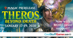 1/19 Magic: the Gathering Theros Beyond Death 2HG 11:30AM Prerelease